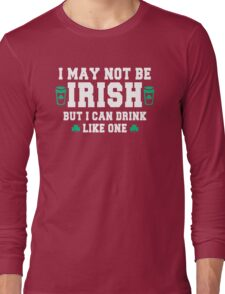 I May Not Be Irish But I Can Long Sleeve T-Shirt