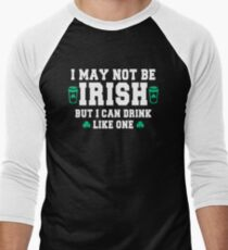 I May Not Be Irish But I Can T-Shirt