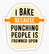 I Bake Because Punching Is Frowned Upon Funny Joke  Sticker