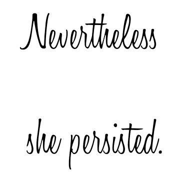 Nevertheless, She Persisted by prory30