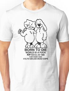 BORN TO DIE / WORLD IS A FUCK / Kill Em All 1989 / I am trash man / 410,757,864,530 DEAD COPS Tshirt Unisex T-Shirt