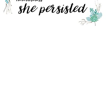 Nevertheless she persisted (black text) by mslanei