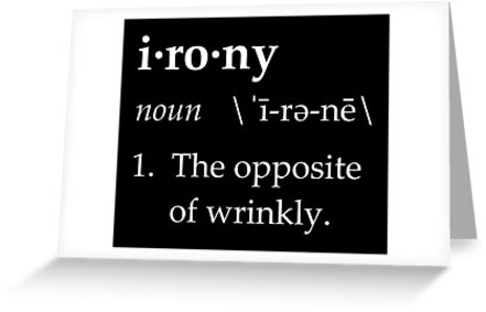 Irony definition the opposite of wrinkly greeting cards by irony definition the opposite of wrinkly by theshirtyurt m4hsunfo