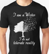 I'm a writer I do not tolerate reality Unisex T-Shirt