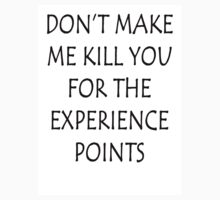 Don't Make Me Kill You For The Experience Points