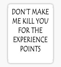 Don't Make Me Kill You For The Experience Points Sticker