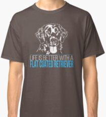 Life is better with a FLAT COATED RETRIEVER Classic T-Shirt