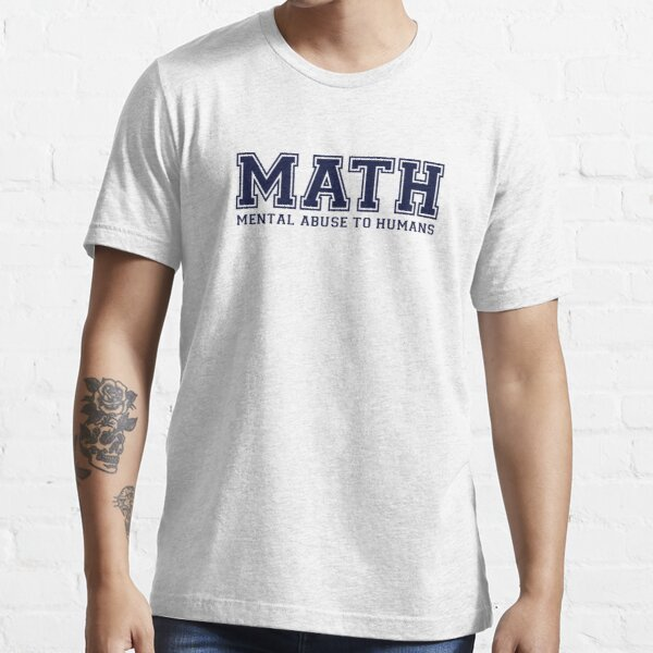 MATH is Mental Abuse To Humans Essential T-Shirt