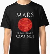 MarsT-Shirts | Redbubble Mars Humans Are Coming! Classic T-Shirt