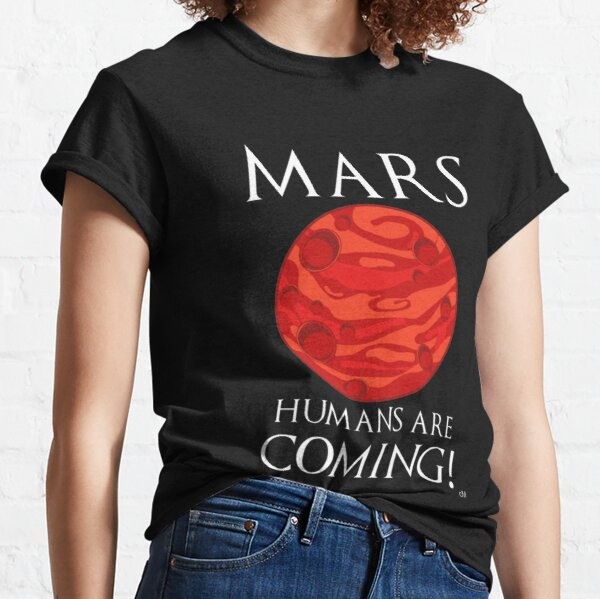 MarsT-Shirts   Redbubble Mars Humans Are Coming! l Redbubble Classic T-Shirt