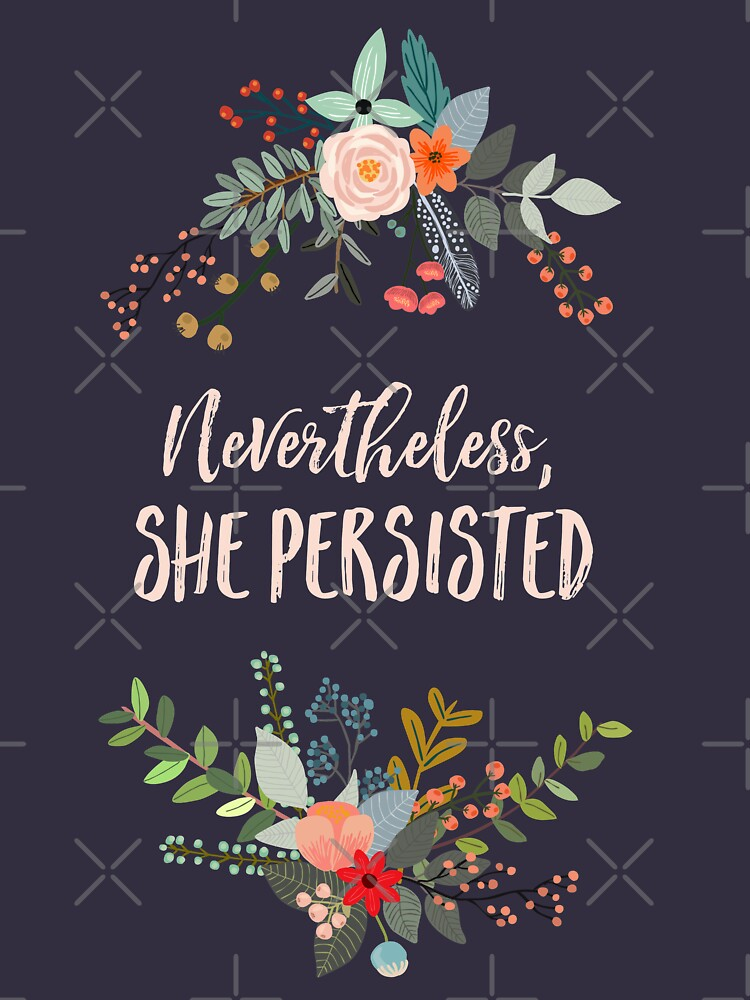 Nevertheless, She Persisted by kimberlyfaye
