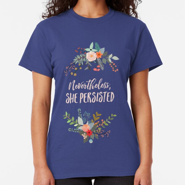 Nevertheless, She Persisted Classic T-Shirt