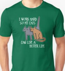 I work hard so my cats can live a better life (dark) T-Shirt