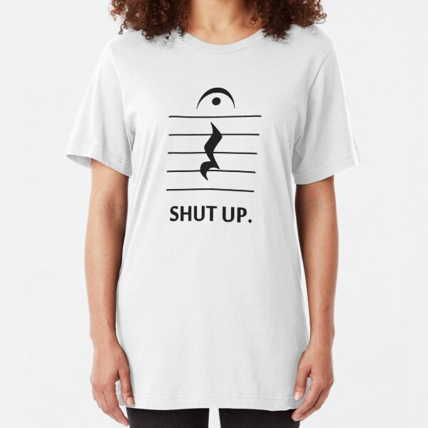 Shut Up by Music Notation Slim Fit T-Shirt