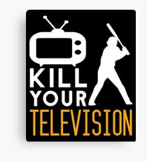 Kill Your Television - TV Canvas Print