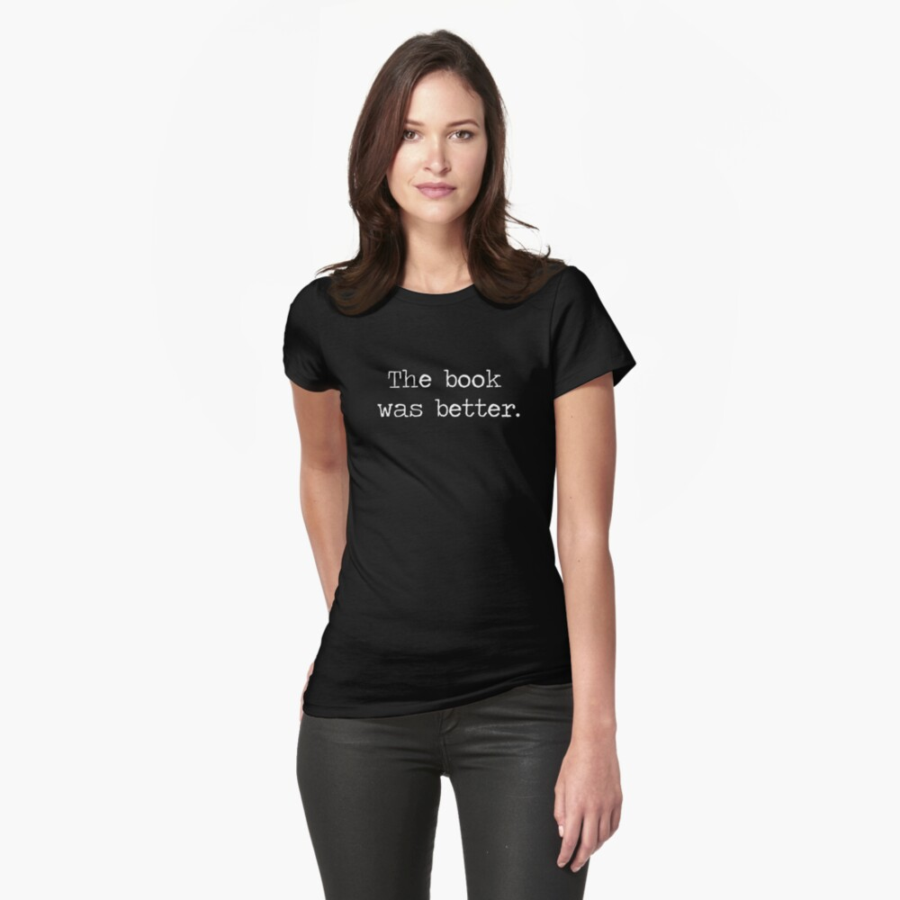 The Book Was Better Fitted T-Shirt