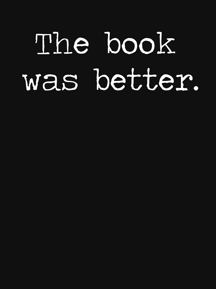 The Book Was Better by TheShirtYurt
