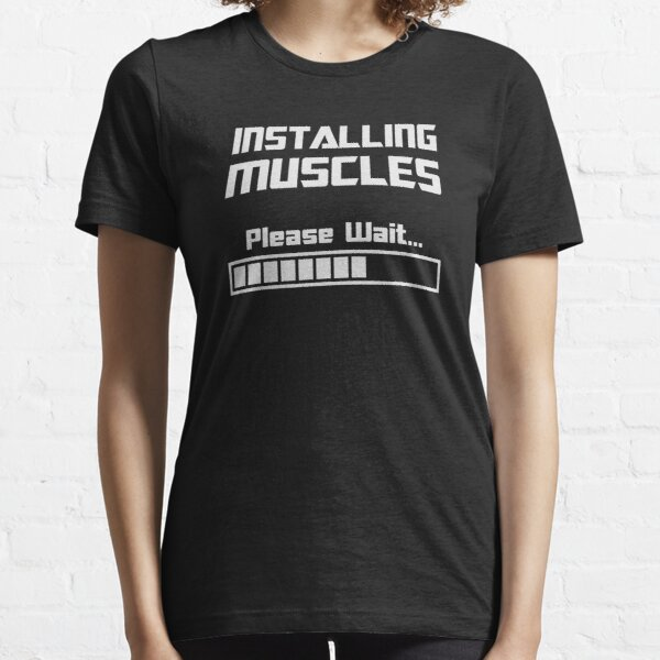 Installing Muscles Please Wait Loading Bar Essential T-Shirt