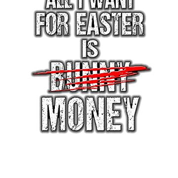 All I Want for Easter is Bunny Money Soft Screen Printed Summer Graphic Gift Tshirt by WelderSurgeon