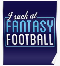 I Suck At Fantasy Football Poster