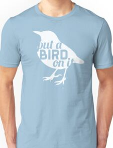 """Put a bird on it."" Unisex T-Shirt"