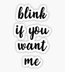 Blink if you want me Sticker