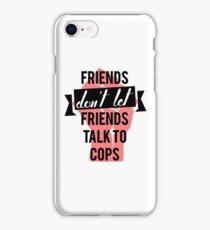 friends don't let friends talk to cops iPhone Case/Skin