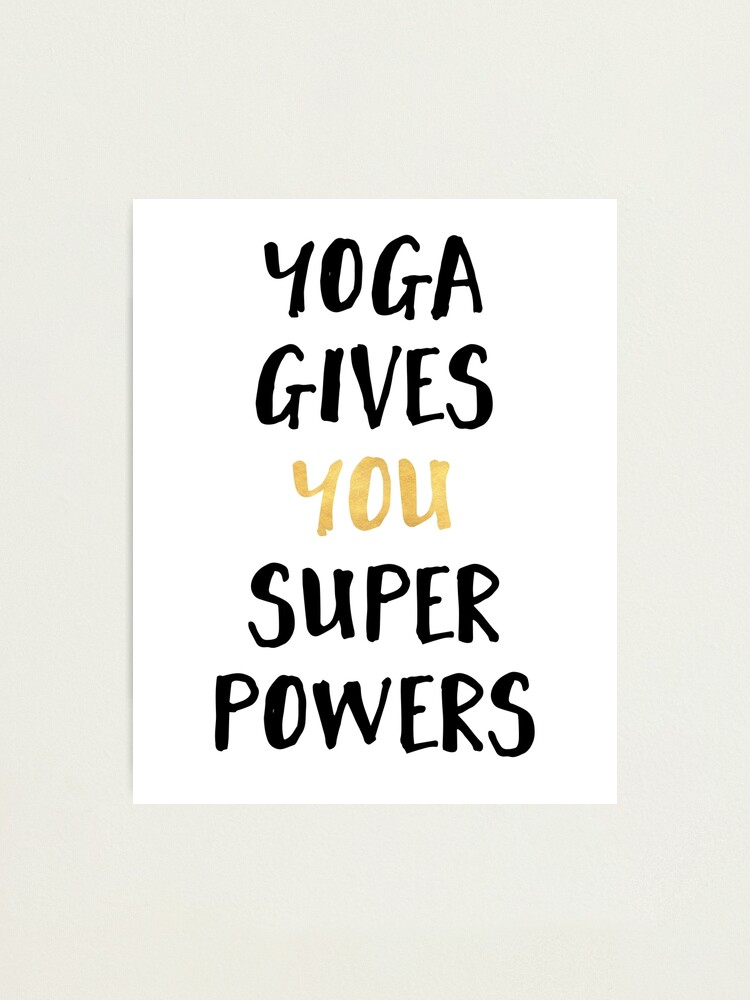 Alternate view of YOGA GIVES YOU SUPERPOWERS Photographic Print