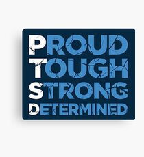 PTSD, PROUD,TOUGH, STRONG, DETERMINED Canvas Print