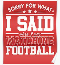 Sorry For What I Said When I Was Watching Football Poster
