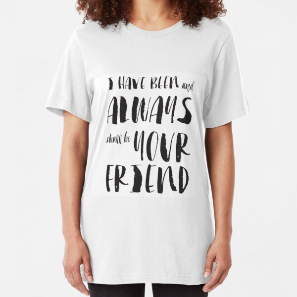 """""""I have been and always shall be your friend"""" Spock from Star Trek  Slim Fit T-Shirt"""