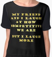 "Gold lettering with the message ""My Friend and I Laugh "". Chiffon Top"