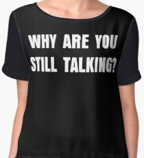 Why are you still talking to me? Women's Chiffon Top