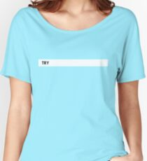 TRY (Black on White) Women's Relaxed Fit T-Shirt