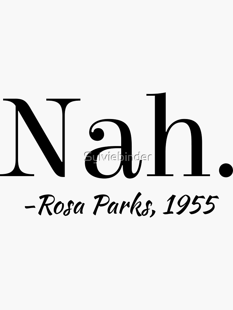 """'Nah.' -Rosa Parks, 1955"" Graphic by Sylviebinder"