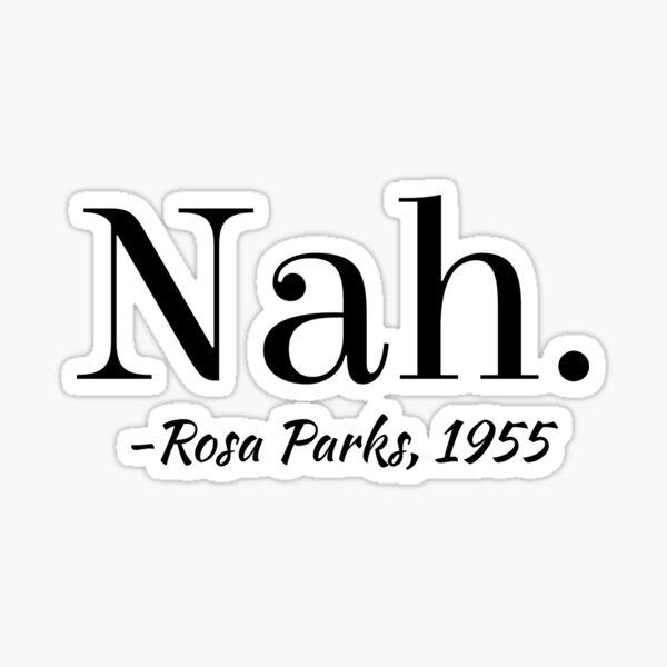 """'Nah.' -Rosa Parks, 1955"" Graphic Sticker"