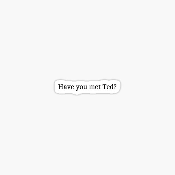"""How I Met Your Mother """"Have you met Ted?"""" Graphic Sticker"""