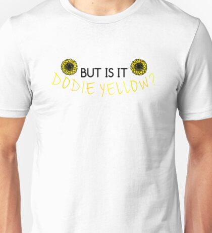 But is it Dodie yellow? Unisex T-Shirt