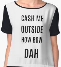 "Dr. Phil ""Cash me outside how bow dah"" graphic Chiffon Top"