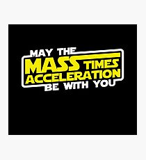 May the Mass x Acceleration Be With You Photographic Print