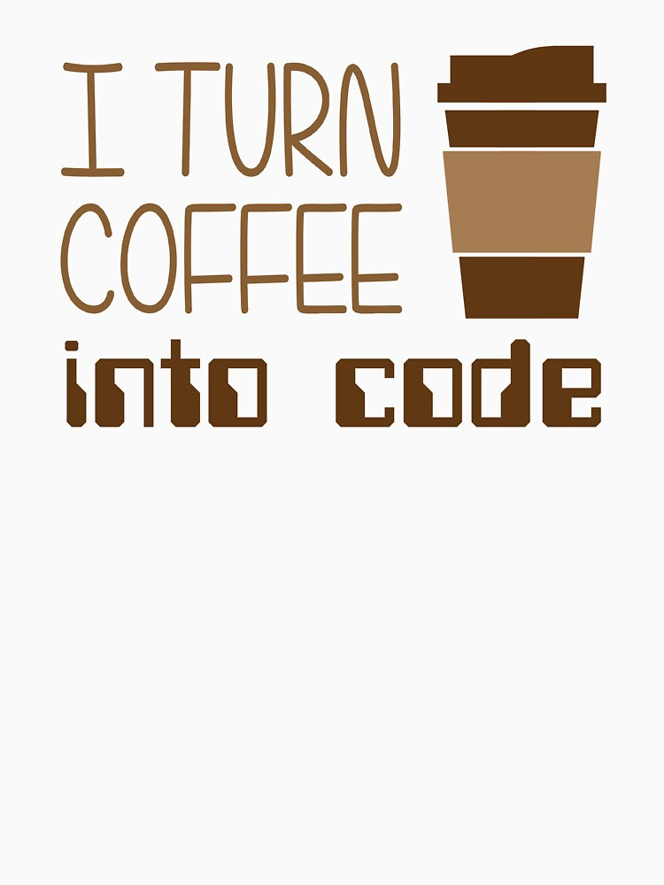 I Turn Coffee Into Programming Code | Unisex T-Shirt