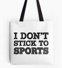 I Don't Stick To Sports (Blk) Tote Bag