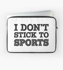 I Don't Stick To Sports (Blk) Laptop Sleeve