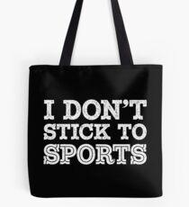 I Don't Stick to Sports (Wht) Tote Bag