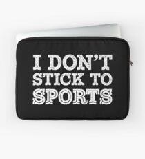 I Don't Stick to Sports (Wht) Laptop Sleeve