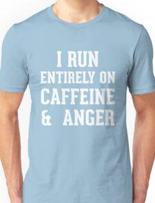 I run entirely on (caffeine & anger) Unisex T-Shirt