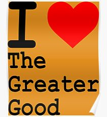 I love The Greater Good Poster