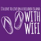 I'd love to live on a secluded island with wifi by Diana Sénèque