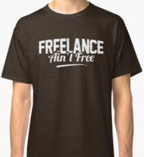 Freelance Ain't Free Design Classic T-Shirt