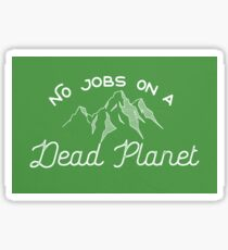 No Jobs on a Dead Planet Sticker